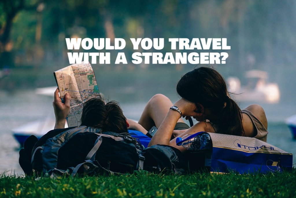Would You Travel With A Complete Stranger?